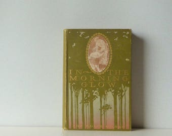 Antique Book- In the Morning Glow: Short Stories  by Roy Rolf Gilson - First Edition - Published by Harper & Brothers 1903