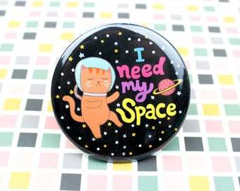 Space Cat Pin, Galaxy Cat, I Need My Space Pin, Funny Gift for Her, Astronaut Cat, Cat in Space, Funny Pin Back Button, Fridge Magnet, Cat