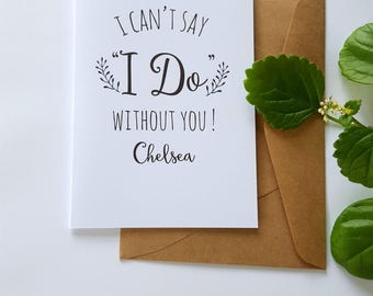 "Personalised I can't say ""I do"" without you card / Will you be my Bridesmaid Card  / Wedding Party card"