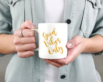 Good Vibes Only Coffee Mug Inspirational Quote Mug Gold Coffee Mug Gold and White Gifts for Friends Typography Quotes Gold Quote Coffee Mug