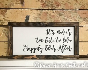 It's Never Too Late To Live Happily Every After - Unfinished Wood Sign - DIY Vinyl Sign - DIY Wood Frame - DIY Sign Kit - Wood Sign Stencil