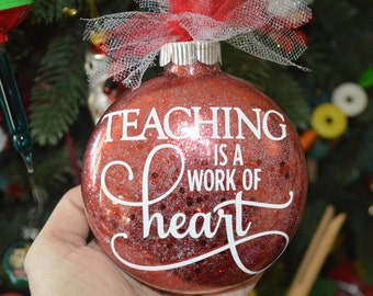 Teacher Ornament, Teacher Gift, Glitter Ornament, Vinyl Ornament, Teaching is a work of heart, Christmas Ornament, Teacher Appreciation