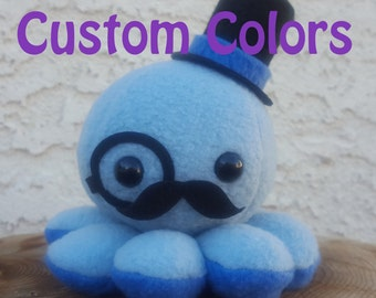 Custom Color  Octopus Plush - Top Hat, Monocle, Moustache Octopus - Gentleman Octo - Made to Order
