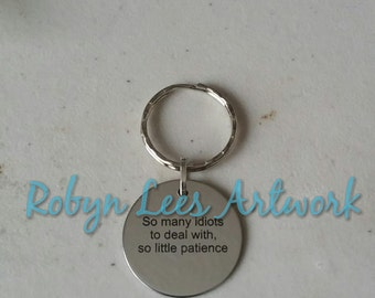 So Many Idiots To Deal With, So Little Patience Engraved Stainless Steel Disc Keyring on Silver Split Ring