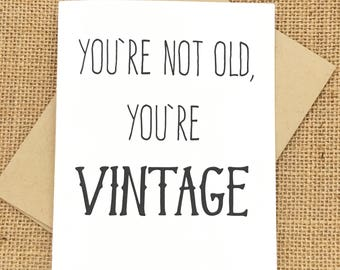 Birthday Card - You're Not Old, You're VINTAGE