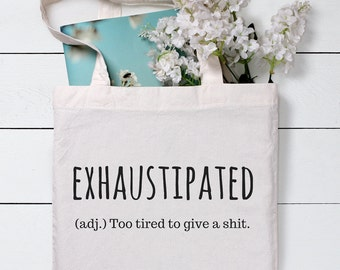 Exhaustipated Bag, Funny Tote Bag, Grocery Tote Bag, Gift for mum, Shopping Bag, Gift For Her, Cotton Tote Bag, Canvas Tote bag, Tote