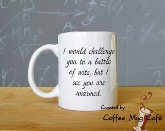 I would challenge you to a battle of wits, but I see you are unarmed, Coffee Mug, Teacher Mug, Funny Mug, Cup, 11 oz, dishwasher safe