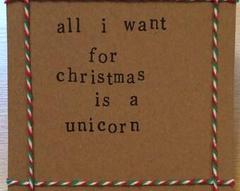 All I want for Christmas is a unicorn handmade Christmas card