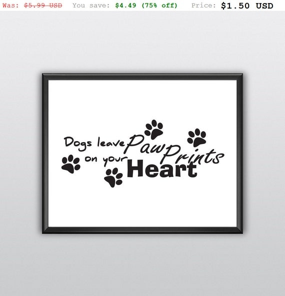 75% off Dogs Leave Paw Prints on Your Heart Wall Art Printable Animal Quote Prints Nursery Wall Art Printable Children Wall Decor (T194)