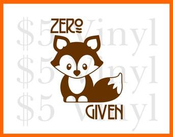Zero Fox Given Vinyl XS-SMALL Vinyl Decal, Sticker, Oh For Fox Sake, I Give Zero Fox, Funny, Pun