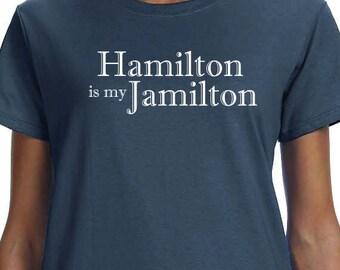 Hamilton Is My Jamilton, Musical Theater, Broadway, History, Alexander Hamilton, Hamilton Shirt, 100% Cotton printed Gift t-shirt.