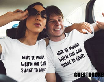 Why be moody when you can shake yo booty Shirt - Why be moody when you can shake yo booty - Funny T-shirt - Funny Gift  - Gift for her
