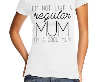 I'm Not Like A Regular Mum I'm A Cool Mum T Shirt Top Mother's Day Mothering Sunday Mean Girls Present Quick Gift Idea ME11