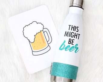 This Might Be Beer // Glitter Stainless Steel Water Bottle - Metal Water Bottle - Thermal Water Bottle