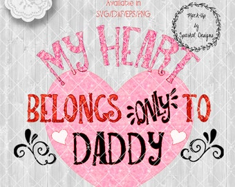 Valentine My Heart Belongs ONLY To Daddy Quotes, Great with HTV Glitter, Cut File Stencils, Heart SVG, Valentines, In Svg,Eps,Dxf & Png