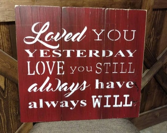 Loved you yesterday love you still always have always will pallet sign