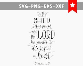 for this child i have prayed svg files, bible christian cut file, new born baby girl boy svg, commercial use dxf png, cricut downloads