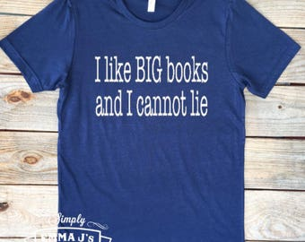 I like big books and I cannot lie, read, love to read, women's shirt, gift idea, funny shirt, love books