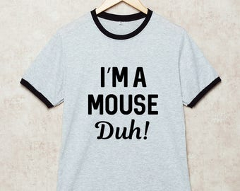 I'm a Mouse Duh Shirt Ringer Tshirt Funny Cute T-Shirt bestfriend gift Grey Size S , M , L , XL , 2XL , 3XL three color ring