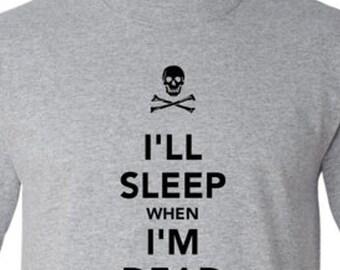 I'll Sleep When I'm Dead shirt