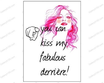 You... Can Kiss me Fabulous Derriere (ass!)... (metal sign)