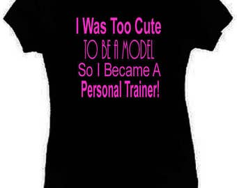 I Was Too Cute To Be A Model Personal Trainer T-Shirt Funny Ladies Fitted S-2XL