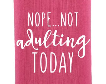 not adulting today custom can cooler