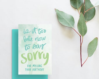 birthday card // is it too late now to say sorry i missed your birthday card // justin bieber greeting card // hand lettered // printed