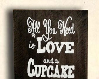 Cupcake Sign - All you Need Is Love Sign - Personalized All You Need is Love - All You Need is Love & a Cup Cake - Wedding Gift Idea