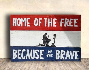 Home of the Free Because of the Brave - Patriotic - Veteran - Home of the Free Because of the Brave Sign - Birthday Gift - Gift for Veteran