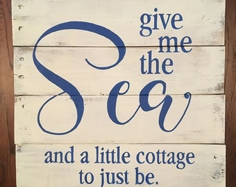 Hand-painted wood sign, Give me the sea and a little cottage to just be