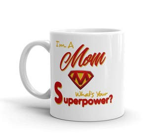 11 oz Coffee Mug: I'am A Mom, What's Your Superpower?