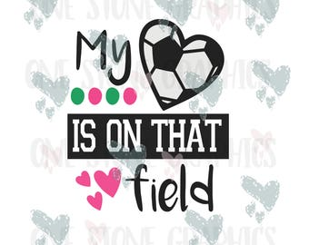 My heart is on that field svg,cut file,soccer,soccer svg,soccer mom,soccer dxf,sports,sports svg,soccer mom cut file,heart soccer ball svg