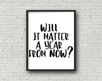 Will It Matter A Year From Now? Print, Motivational Quote, Inspirational Wall Art, Printable Quote, Digital Art Print, Motivational Poster