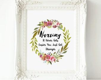 Nurse Graduation Printable gift ,  Nursing It Never Gets Easier You Just Get Stronger Nurse Print art , Nursing Student , Nurse Gift print