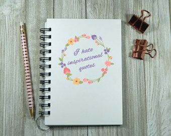 I hate inspirational quotes - Notebook/Journal