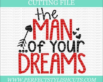 The Man Of Your Dreams - Valentines Day SVG, DXF, PNG, Eps Files for Cameo or Cricut - Valentine Svg, Love Svg, Heart Svg, Boy Valentine Svg