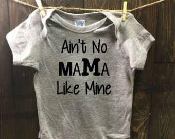 Ain't No Mama Like Mine - Baby Onesie - Toddler shirt