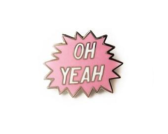 Oh Yeah! Enamel Pin