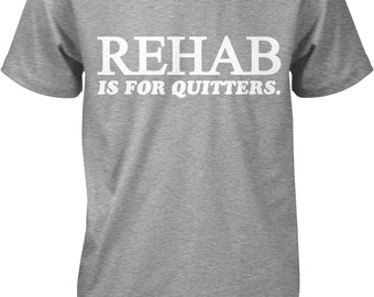 Rehab is for Quitters Men's T-shirt, NOFO_00360