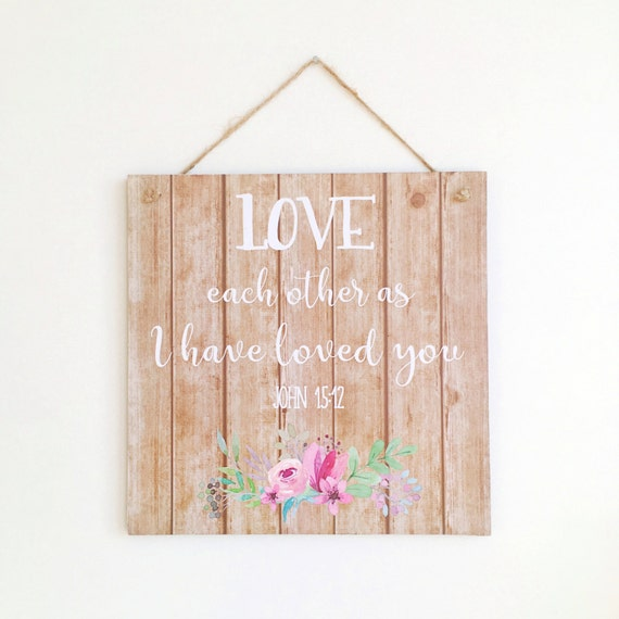 Love Each Other As I Have Loved You: John 15:12 Wooden Sign Love Each Other As I Have Loved You