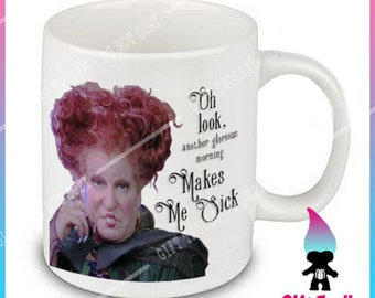 Hocus Pocus Oh Look Another Glorious Morning Makes Me Sick Coffee Or Tea Mug Gift Cute Funny BLACK FRIDAY SALE