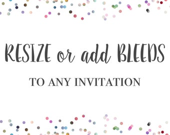 RESIZE or add BLEEDS to any Invitation