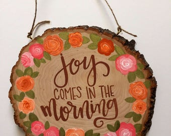 Joy comes in the morning, Hand painted woodslice