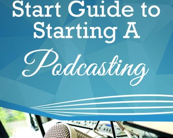 The Quick Start Guide to  Starting A Podcasting