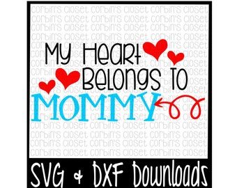 Valentine SVG * My Heart Belongs To Mommy * Valentine * Valentine's Day Cut File - SVG & DXF Files - Silhouette Cameo, Cricut