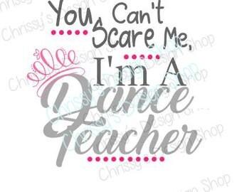 Nothing scares a Dance teacher svg / dancer svg / dancing svg / teacher svg / dxf / pdf / eps / teacher quote / dance clip art / viny crafts