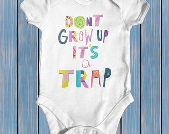 Dont Grow Up Its A Trap Baby Bodysuit | Baby Shower Gift | Cute Baby Clothes | Funny Baby Bodysuit | Newborn Baby Clothes | Slogan Bodysuit