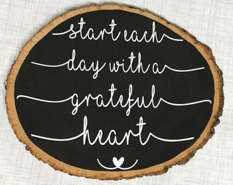 Start each day with a grateful heart wood slice
