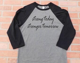 Strong Today Stronger Tomorrow, I Am Strong shirt, Survivor Shirt, Exercise Shirt